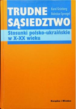 Trudne sąsiedztwo Stosunki polsko ukraińskie w X XX wieku