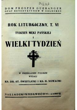Rok liturgiczny Tom VI Tydzień Męki Pańskiej i Wielki Tydzień 1935 r.