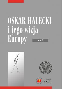 Oskar Halecki i jego wizja Europy tom 2