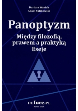Panoptyzm Między filozofią prawem a praktyką Eseje