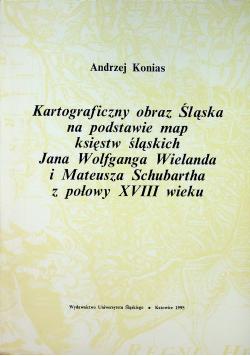 Kartograficzny obraz Śląska na podstawie map księstw śląskich Jana Wolfganga Wielanda i Mateusza Schubartha z połowy XVIII wieku