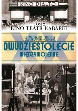 Dwudziestolecie międzywojenne Tom 2 Kino Teatr Kabaret