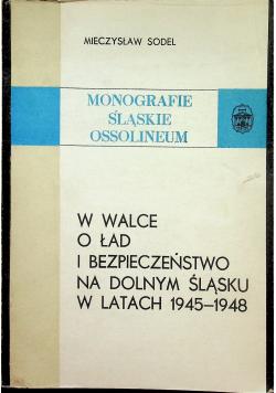 W walce o ład i bezpieczeństwo na Dolnym Śląsku w latach 1945 1948