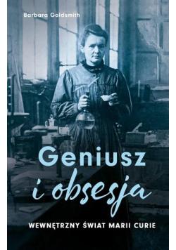 Geniusz i obsesja. Wewnętrzny świat Marii Curie