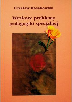 Węzłowe problemy pedagogiki specjalnej