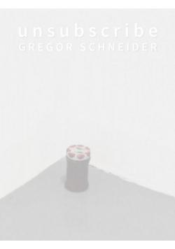 Unsubscribe. Gregor Schneider