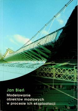 Modelowanie obiektów mostowych w procesach ich eksploatacji + Autograf Bień