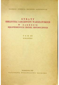 Straty bibliotek i archiwów Warszawskich w zakresie rękopiśmiennych źródeł historycznych Tom IIII