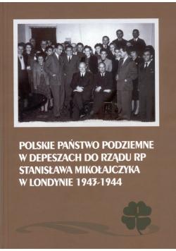 Polskie Państwo Podziemne w depeszach do rządu RP Stanisława Mikołajczyka w Londynie