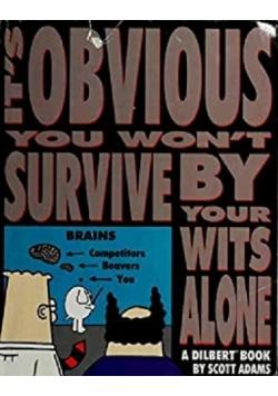 It s Obvious you wont Survive