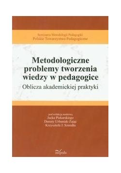 Metodologiczne problemy tworzenia wiedzy w pedagogice
