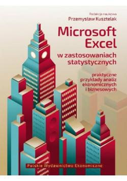 Microsoft Excel w zastosowaniach statystycznych Praktyczne przykłady analiz ekonomicznych i biznesowych