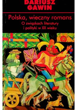 Polska wieczny romans O związkach literatury i polityki w XX wieku