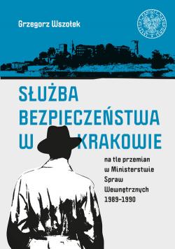 Służba Bezpieczeństwa w Krakowie na tle przemian w Ministerstwie Spraw Wewnętrznych 1989-1990