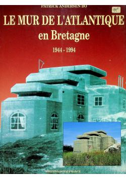Le Mur De A Atlantique en Bretagne 1944 1994