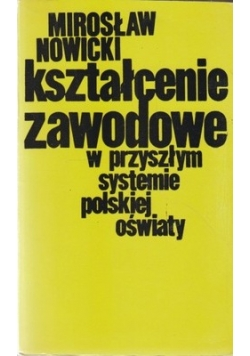 Kształcenie zawodowe w przyszłym systemie Polskiej oświaty