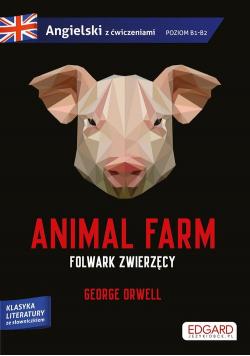 Animal Farm Folwark zwierzęcy George Orwell Adaptacja klasyki z ćwiczeniami do nauki języka angielskiego