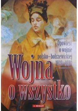 Wojna o wszystko Opowieść o wojnie polsko bolszewickiej 1919 1920
