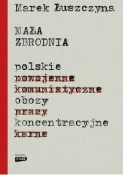 Mała zbrodnia Polskie obozy koncentracyjne