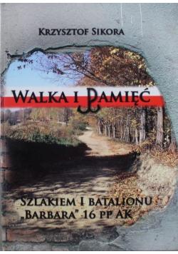 Walka i pamięć Szlakiem I Batalionu Barbara 16 PP AK + Autograf Sikory
