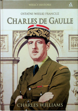 Ostatni wielki Francuz Charles de Gaulle