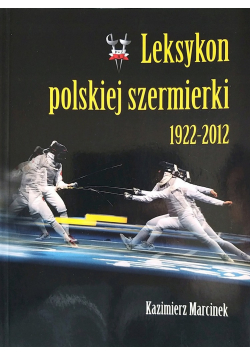 Leksykon polskiej szermierki 1922 - 2012