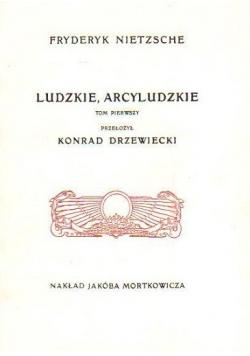 Ludzkie arcyludzkie tom 1 reprint z 1908 roku