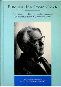 Edmund Jan Osmańczyk Dziennikarz publicysta parlamentarzysta we wspomnieniach bliskich i przyjaciół
