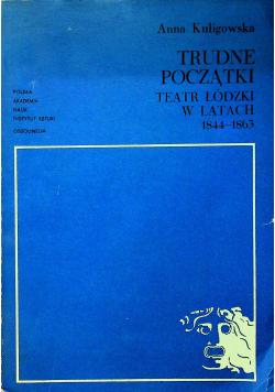 Trudne Początki Teatr Łódzki w latach 1844 1863 plus autograf Kuligowska