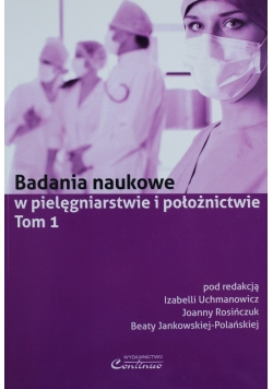Badania naukowe w pielęgniarstwie i położnictwie Tom 1