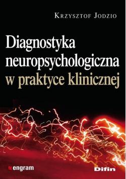 Diagnostyka neuropsychologiczna w praktyce klinicznej