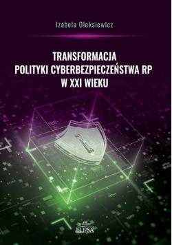 Transformacja polityki cyberbezpieczeństwa RP w XXI