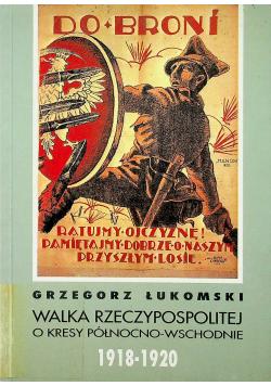 Walka Rzeczypospolitej o kresy północno  wschodnie 1918 - 1920