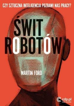Świt robotów Czy sztuczna inteligencja pozbawi nas pracy