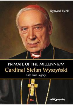 Primate of the Millennium Cardinal Stefan Wyszyński Life and Legacy