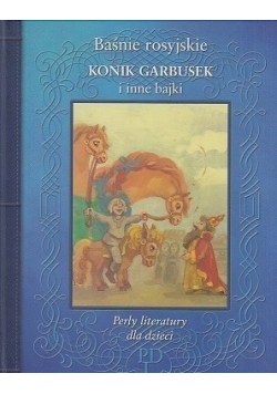 Baśnie rosyjskie  Konik Garbusek i inne bajki