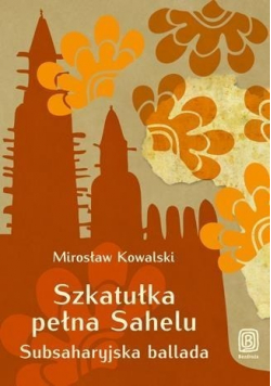Szkatułka pełna Sahelu Subsaharyjska ballada