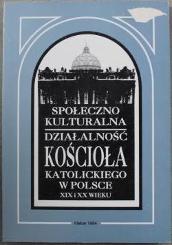 Społeczno kulturalna działalność kościoła katolickiego w Polsce  XIX i XX wieku