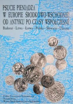 Psucie pieniądza w Europie Środkowo Wschodniej od Antyku po czasy współczesne