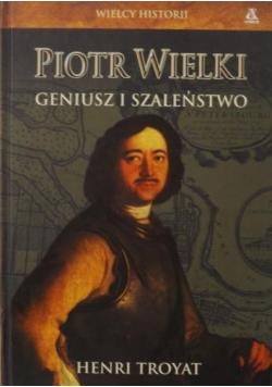 Piotr Wielki geniusz i szaleństwo