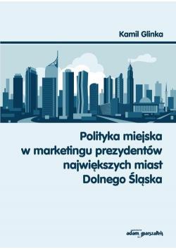 Polityka miejska w marketingu prezydentów...