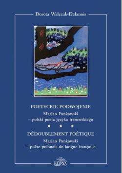 Poetyckie podwojenie Marian Pankowski polski poeta języka francuskiego
