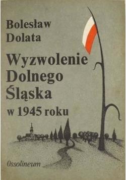 Wyzwolenie Dolnego Śląska w 1945 roku
