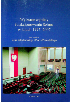 Wybrane aspekty funkcjonowania Sejmu w latach 1997 - 2007