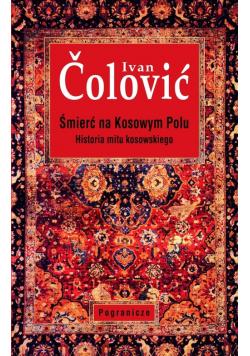 Śmierć na Kosowym Polu Historia mitu kosowskiego