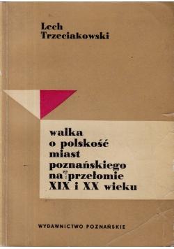 Walka o polskość miast poznańskiego na przełomie  XIX i XX wieku