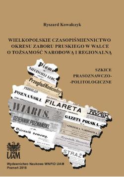 Wielkopolskie czasopiśmiennictwo okresu zaboru pruskiego w walce o tożsamość narodową i regionalną