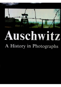 Auschwitz A history in Photographs