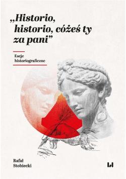 Historio, historio, cóżeś ty za pani