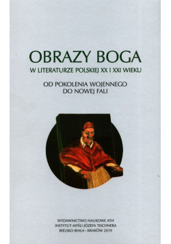 Obrazy Boga w literaturze polskiej XX i XXI wieku